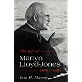 Life of Martyn Lloyd-Jones - 1899-1981, The