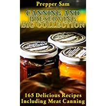 Canning and Preserving Big Collection: 165 Delicious Recipes Including Meat Canning: (Canning Recipes, Canning Cookbook)