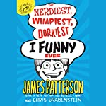The Nerdiest, Wimpiest, Dorkiest I Funny Ever   James Patterson,Chris Grabenstein