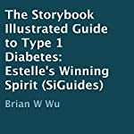 Estelle's Winning Spirit: The Storybook Illustrated Guide to Type 1 Diabetes (Audiobook) | Brian Wu