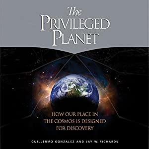 The Privileged Planet: How Our Place in the Cosmos is Designed for Discovery Audiobook