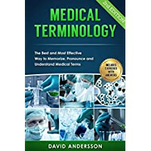 Medical Terminology: The Best and Most Effective Way to Memorize, Pronounce and Understand Medical Terms: 2nd Edition