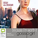 Because I'm Worth It: A Gossip Girl Novel | Cecily von Ziegesar