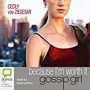 Because I'm Worth It: A Gossip Girl Novel | Cecily von Ziegesar