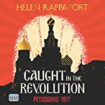 Caught in the Revolution | Helen Rappaport