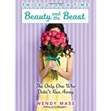 Beauty and the Beast, the Only One Who Didn't Run Away (Twice Upon a Time) by Wendy Mass (2012-06-05)