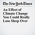 An Effect of Climate Change You Could Really Lose Sleep Over | Justin Gillis