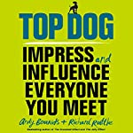Top Dog: Impress and Influence Everyone You Meet | Andy Bounds,Richard Ruttle