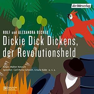 Dickie Dick Dickens, der Revolutionsheld Hörspiel