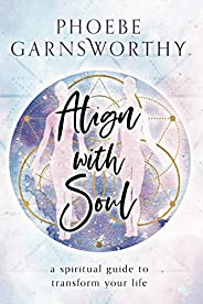 Align with Soul: a spiritual guide to transform your life (English Edition)