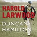 Harold Larwood Audiobook by Duncan Hamilton Narrated by Alex Jennings