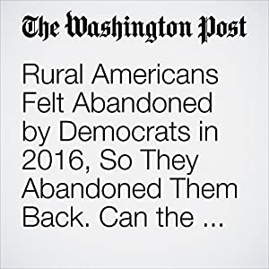 Rural Americans Felt Abandoned by Democrats in 2016, So They Abandoned Them Back. Can the Party Fix It?