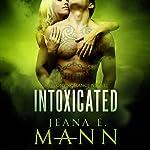 Intoxicated: Felony Romance, Book 1 | Jeana E. Mann