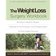The Weight Loss Surgery Workbook: Deciding on Bariatric Surgery, Preparing for the Procedure, and Changing Habits for Post-Surgery Success