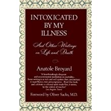 Intoxicated by My Illness and Other Writings on Life and Death by Anatole Broyard (1993-06-01)