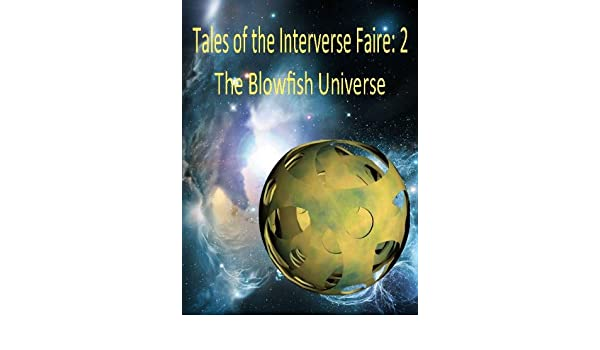 Tales of the Interverse Faire 2: The Blowfish Universe