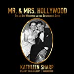 Mr. & Mrs. Hollywood: Edie and Lew Wasserman and Their Entertainment Empire | Kathleen Sharp