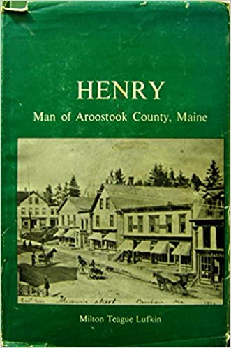 Henry Man Of Aroostook County Maine Milton Teague Lufkin