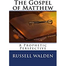 The Gospel of Matthew: A Prophetic Perspective (The Prophetic Perspective Commentary)