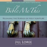Bible Me This: Releasing the Riddles of Holy Scripture | Jill Loree