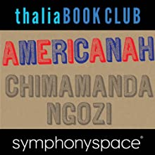 Thalia Book Club: Chimamanda Ngozi Adichie, Americanah Speech by Chimamanda Ngozi Adichie Narrated by Robin Desser, Francesca Choy-Kee