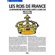 les rois de france ; la monarchie de hugues capet à louis XVI 987 à 1792 ; chronologie
