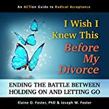 I Wish I Knew This Before My Divorce: Ending the