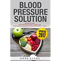 Blood Pressure Solution: Solution - 2 Manuscripts - The Ultimate Guide to Naturally Lowering High Blood Pressure and Reducing Hypertension & 54 ... Recipes (Blood Pressure Series) (Volume 3)