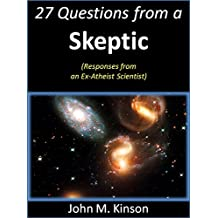 27 Questions from a Skeptic: Responses from an Ex-Atheist Scientist (God & Science Book 12)