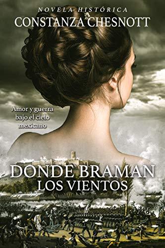 Donde braman los vientos (Spanish Edition) Novela historica Romance, Accion y Aventuras Ambientada en California y Mexico en el s