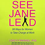 See Jane Lead: 99 Ways for Women to Take Charge at Work | Lois P. Frankel