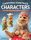 Carving Fantasy Characters: Patterns and Techniques for 15 Projects (Fox Chapel Publishing) Caricature Woodcarving a Step-by-Step Troll, plus Designs for Merlin, Elf, Gnome, Orc, Pixie, and More