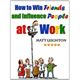 How to Win Friends and Influence People at Work