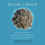 Door to Door: The Magnificent, Maddening, Mysterious World of Transportation | Edward Humes