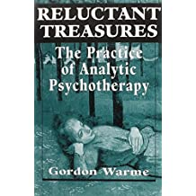Reluctant Treasures: The Practice of Analytic Psychotherapy by Gordon Warme (1994-08-01)