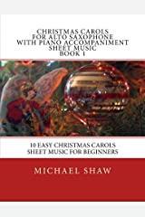 Christmas Carols For Alto Saxophone With Piano Accompaniment Sheet Music Book 1: 10 Easy Christmas Carols Sheet Music For Beginners (Volume 1)