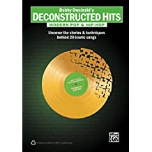 Bobby Owsinski's Deconstructed Hits: Modern Pop & Hip-Hop: Uncover the Stories & Techniques Behind 20 Iconic Songs