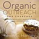 Organic Outreach for Churches: Infusing Evangelistic Passion in Your Local Congregation Audiobook by Kevin G. Harney Narrated by Maurice England