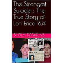 The Strangest Suicide : The True Story of Lori Erica Ruff