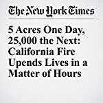 5 Acres One Day, 25,000 the Next: California Fire Upends Lives in a Matter of Hours | Ciaran McEvoy,Jess Bidgood