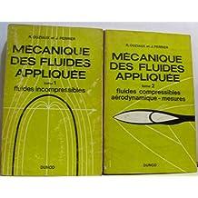 Mécanique des fluides appliquée -tome premier: fluides incompressible, tome second: fluides compressibles aérodynamique -mesures