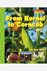 From Kernel to Corncob (Scholastic News Nonfiction Readers: How Things Grow) Paperback