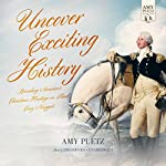 Uncover Exciting History: Revealing America's Christian Heritage in Short, Easy Nuggets | Amy Puetz