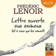 Lettre ouverte aux animaux (et à ceux qui les aiment) | Livre audio Auteur(s) : Frédéric Lenoir Narrateur(s) : Christophe Chêne-Cailleteau