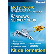 MCTS 70-640 CONFIGURATION D'UNE INFRASTRUCTURE ACTIVE DIRECTORY AVEC WINDOWS SERVER 2008