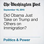 Did Obama Just Take on Trump and Others on Immigration?   Greg Jaffe