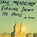Burning Down the House: A Novel | Jane Mendelsohn