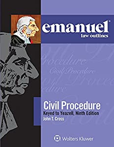 Emanuel Law Outlines for Civil Procedure, Keyed to Yeazell (Emanuel Law Outlines Series)
