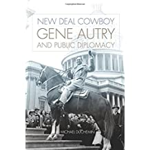 New Deal Cowboy: Gene Autry and Public Diplomacy