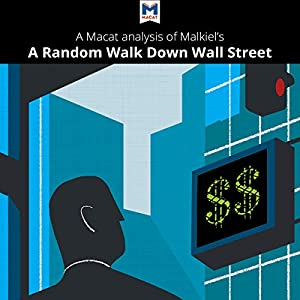 A Macat Analysis of Burton G. Malkiel's A Random Walk Down Wall Street: The Time-Tested Strategy for Successful Investing Audiobook